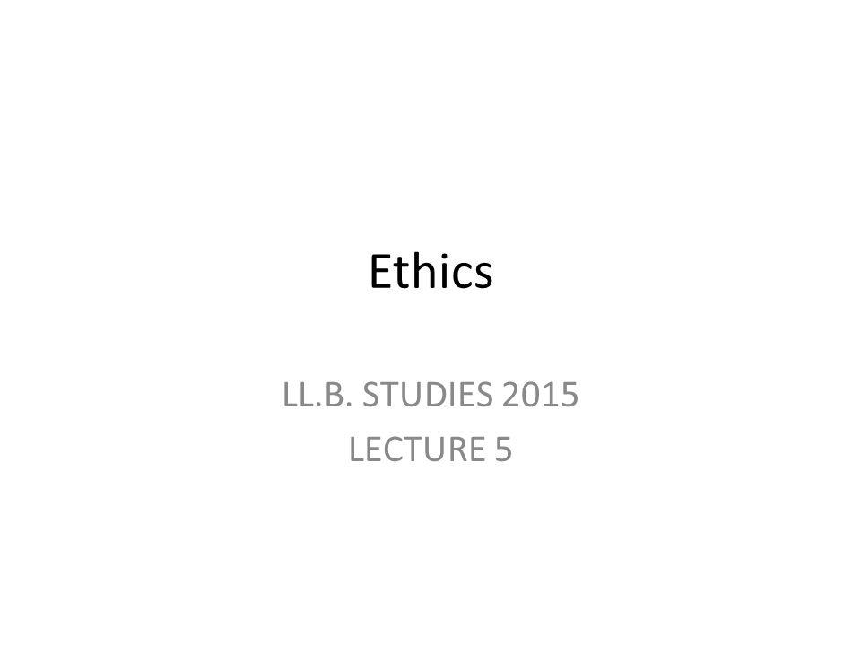 Ethics LL.B. STUDIES 2015 LECTURE 5