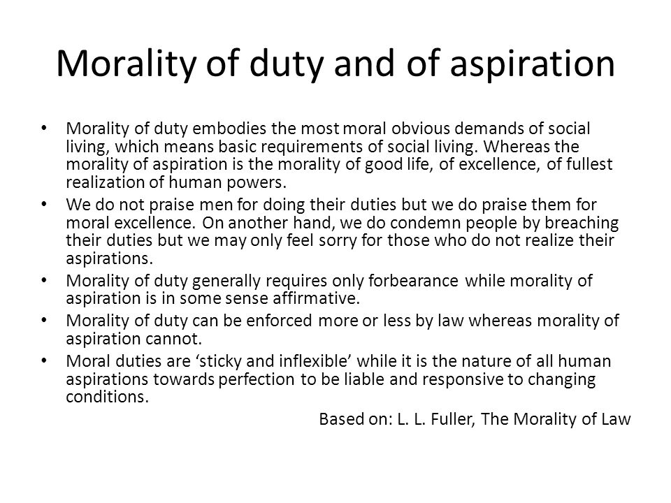 Morality of duty and of aspiration Morality of duty embodies the most moral obvious demands of social living, which means basic requirements of social living.