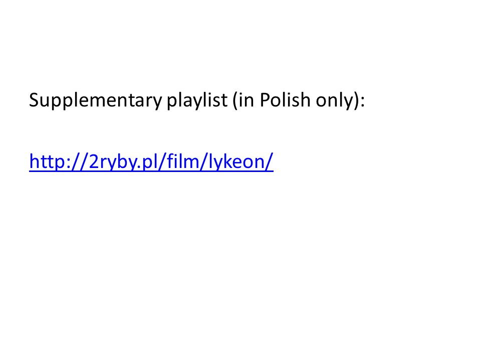 Supplementary playlist (in Polish only): http://2ryby.pl/film/lykeon/
