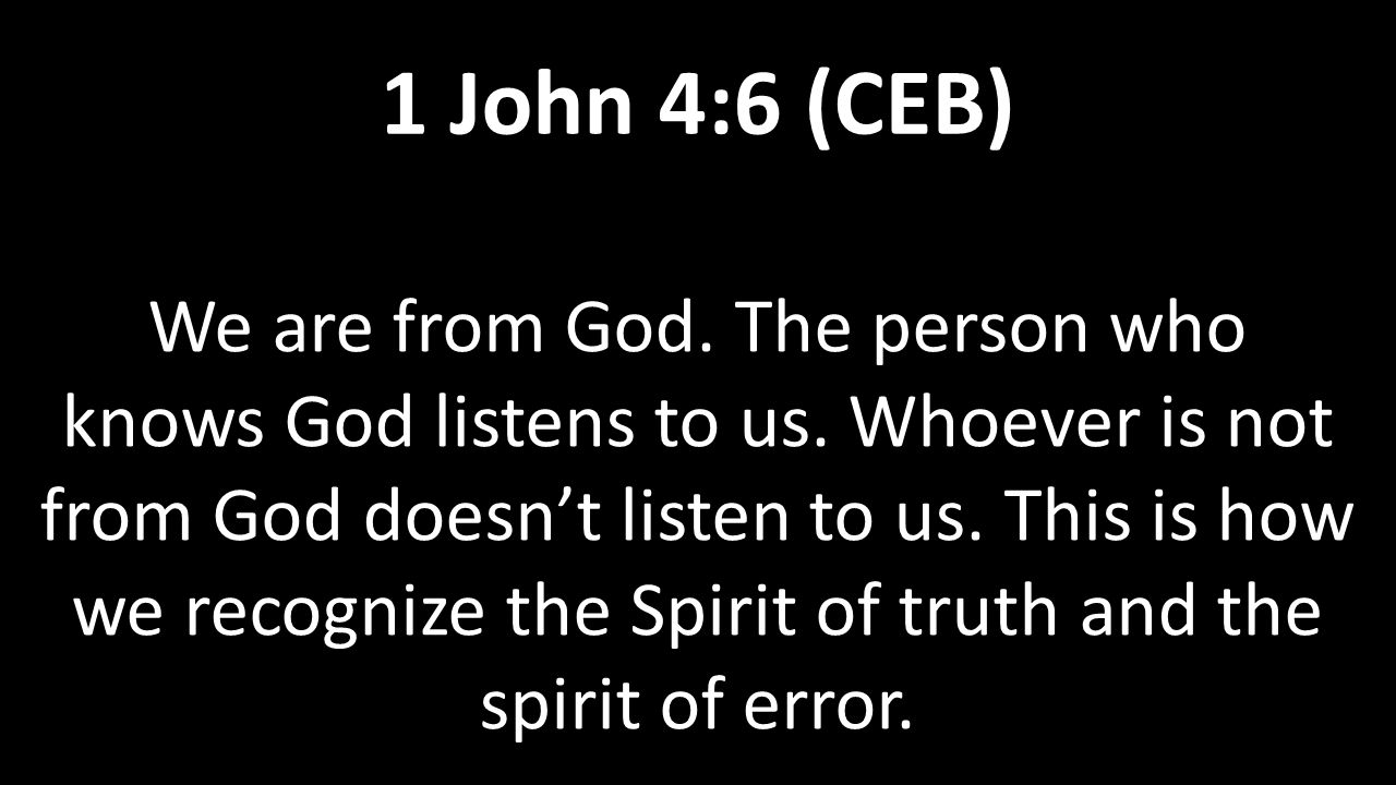 We are from God. The person who knows God listens to us. Whoever is not from God doesn't listen to us. This is how we recognize the Spirit of truth an