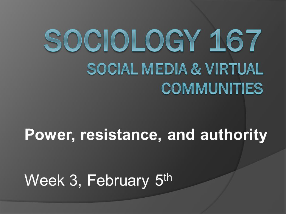 Power, resistance, and authority Week 3, February 5 th