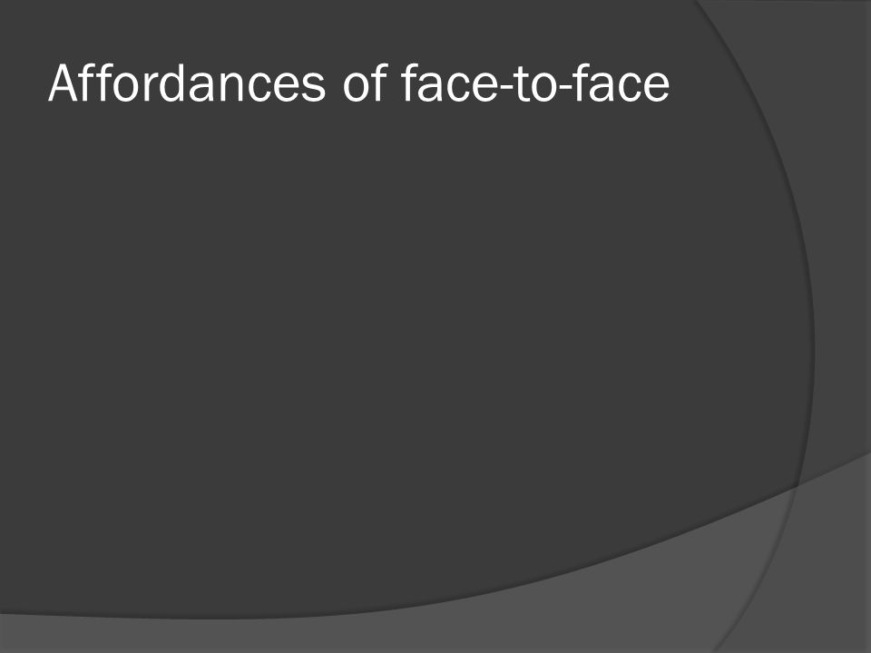 Affordances of face-to-face