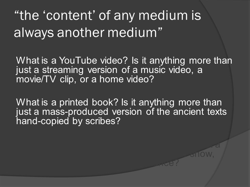 the 'content' of any medium is always another medium What is a YouTube video.