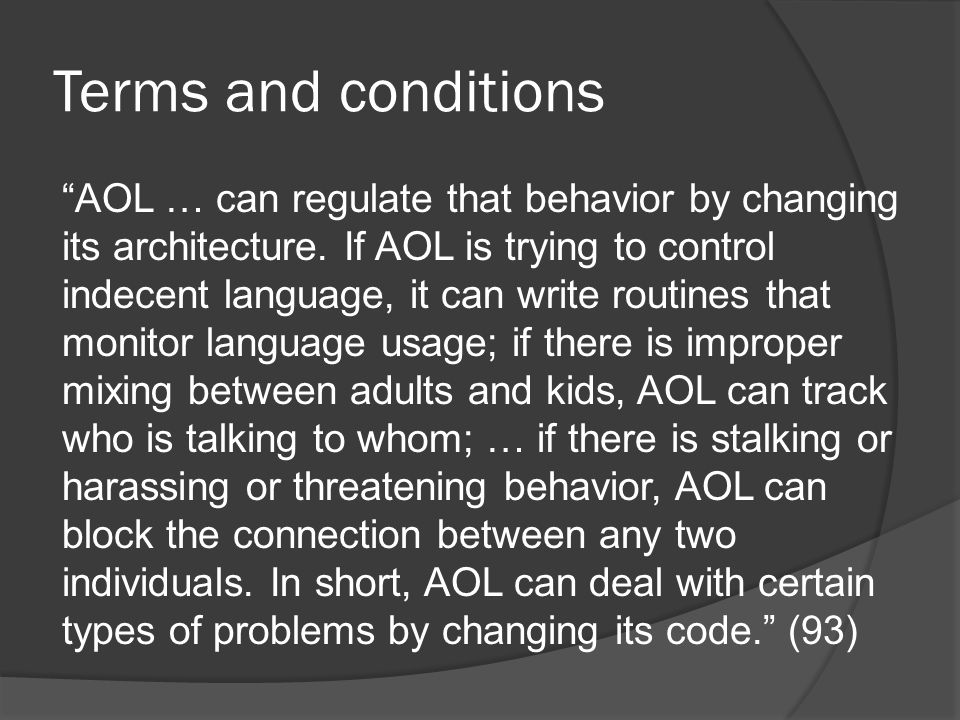 Terms and conditions AOL … can regulate that behavior by changing its architecture.