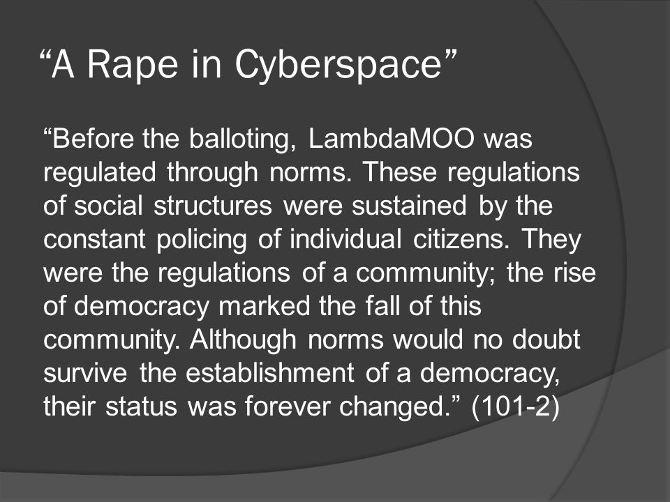 A Rape in Cyberspace Before the balloting, LambdaMOO was regulated through norms.