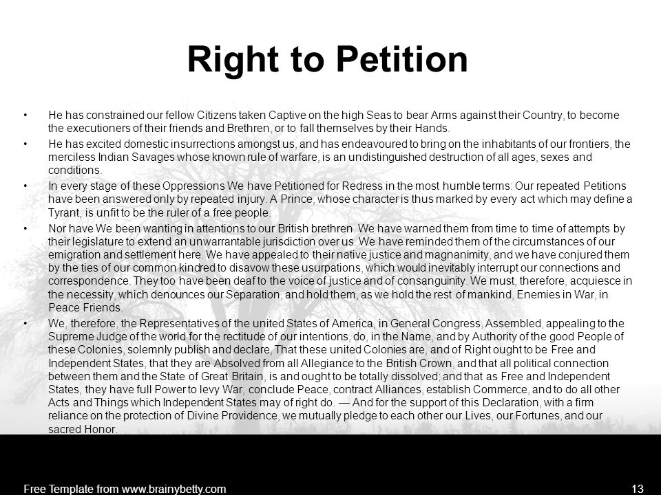 Right to Petition He has constrained our fellow Citizens taken Captive on the high Seas to bear Arms against their Country, to become the executioners of their friends and Brethren, or to fall themselves by their Hands.