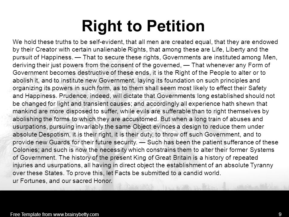 Right to Petition Free Template from www.brainybetty.com9 We hold these truths to be self-evident, that all men are created equal, that they are endowed by their Creator with certain unalienable Rights, that among these are Life, Liberty and the pursuit of Happiness.