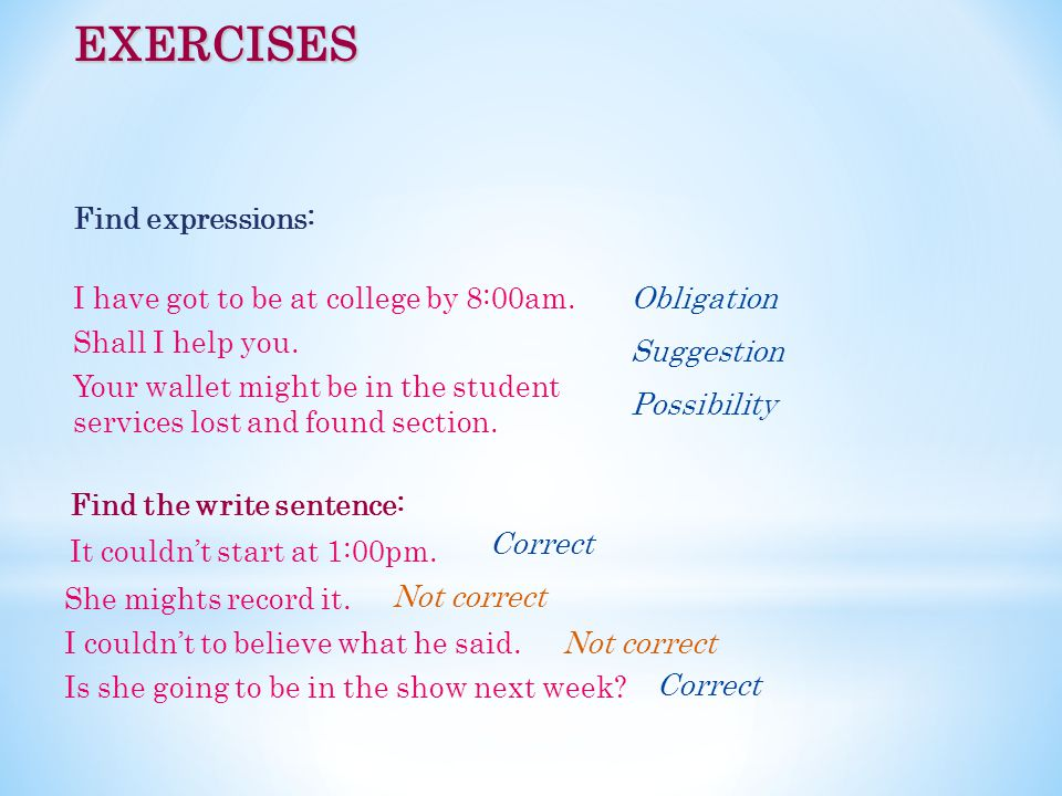 EXERCISES Find the write sentence: It couldn't start at 1:00pm.