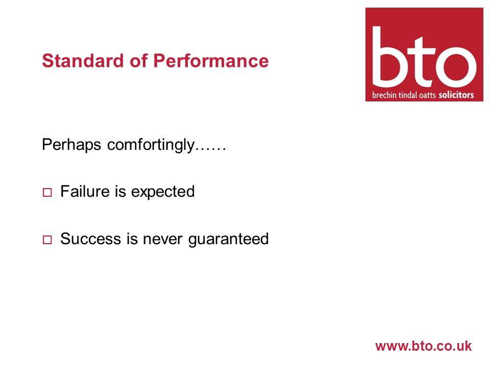 www.bto.co.uk Standard of Performance Perhaps comfortingly……  Failure is expected  Success is never guaranteed