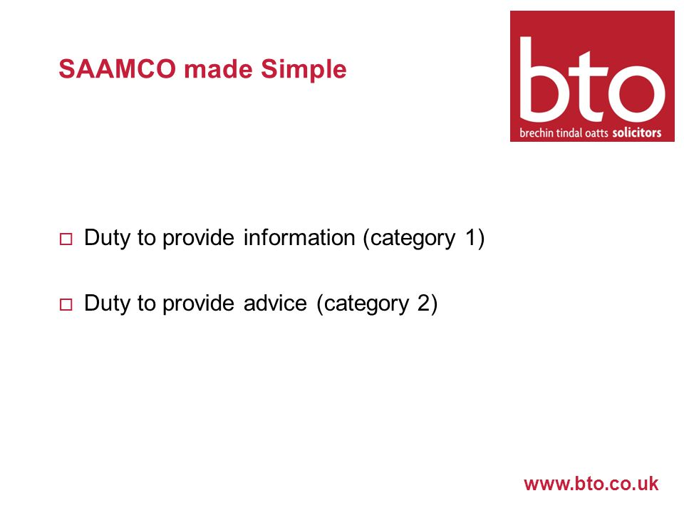 www.bto.co.uk SAAMCO made Simple  Duty to provide information (category 1)  Duty to provide advice (category 2)