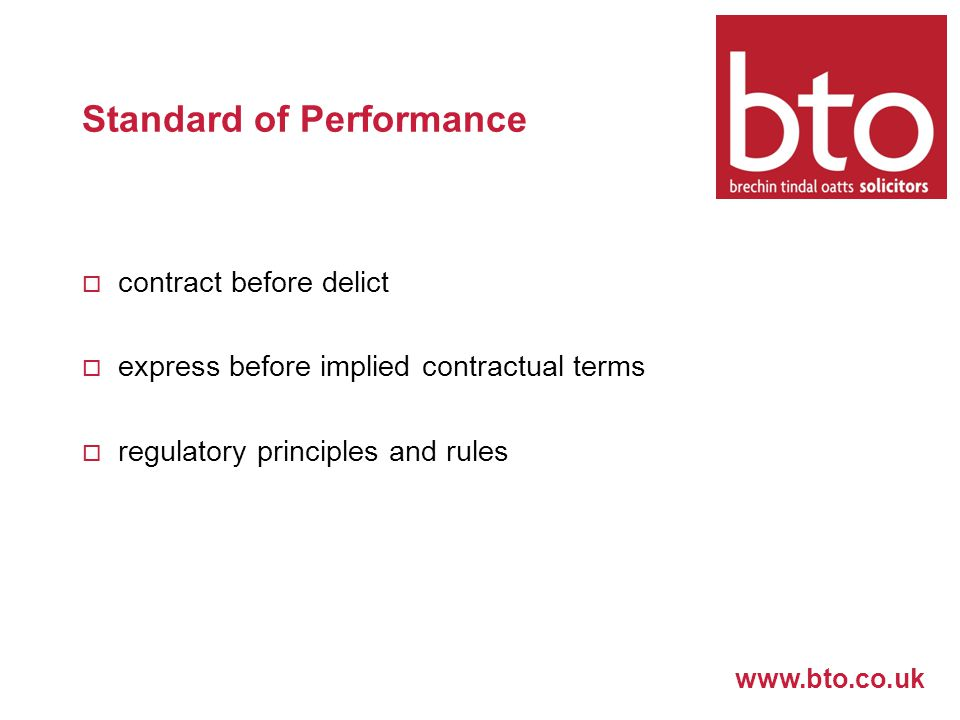 www.bto.co.uk Standard of Performance  contract before delict  express before implied contractual terms  regulatory principles and rules