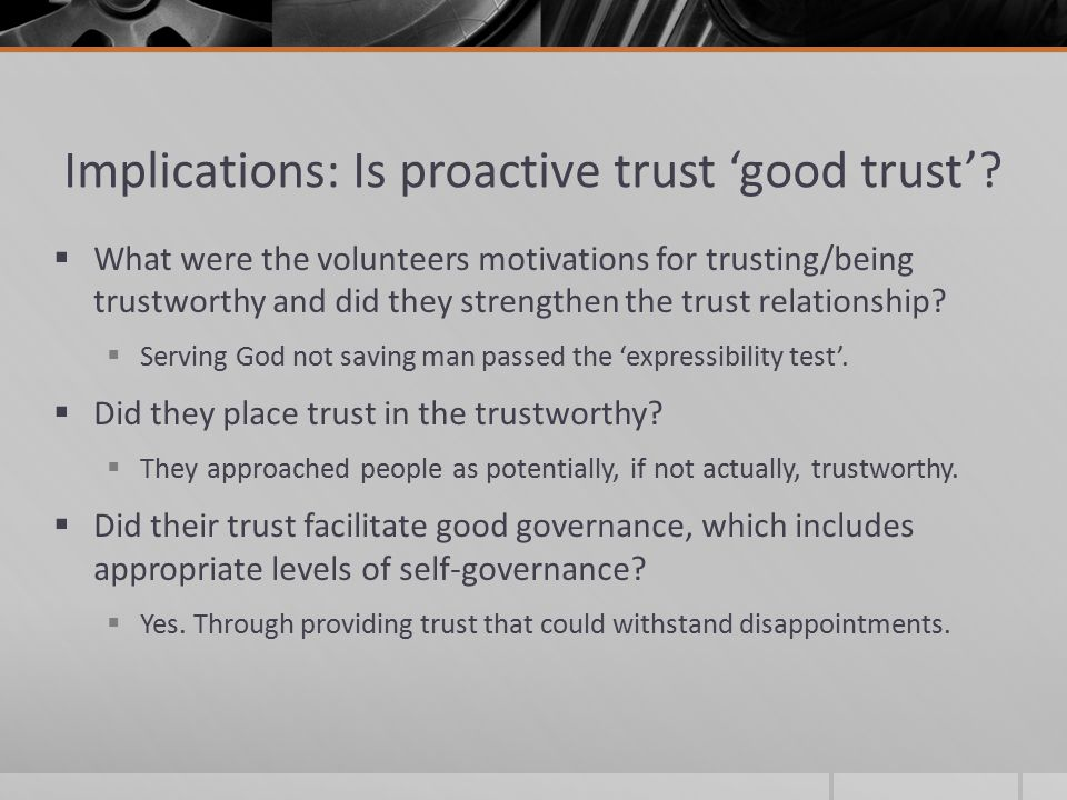 Implications: Is proactive trust 'good trust'.