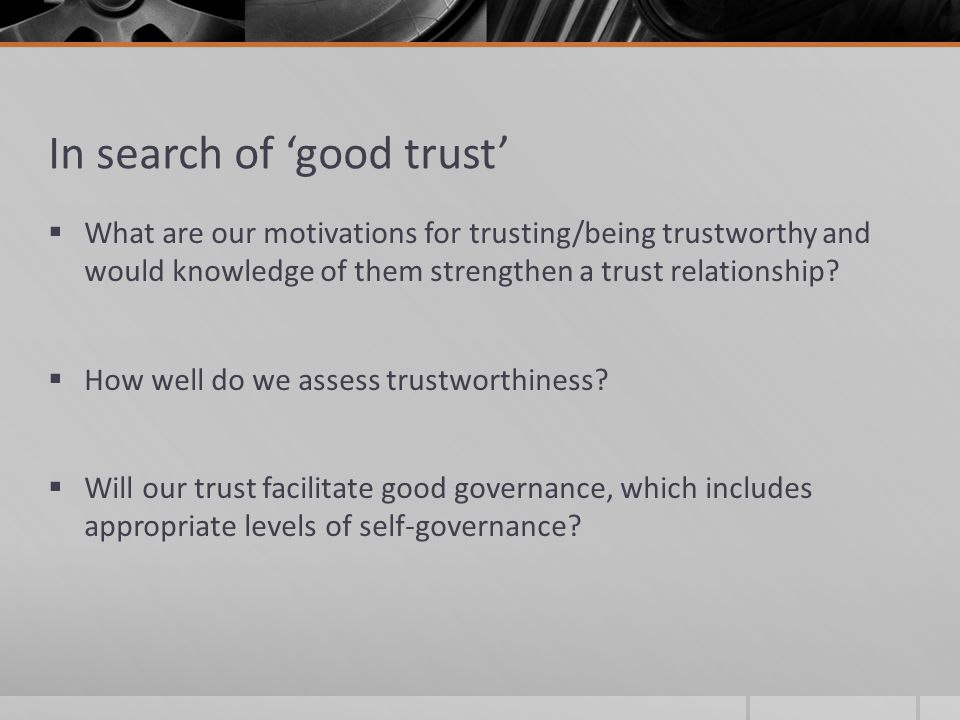 In search of 'good trust'  What are our motivations for trusting/being trustworthy and would knowledge of them strengthen a trust relationship.