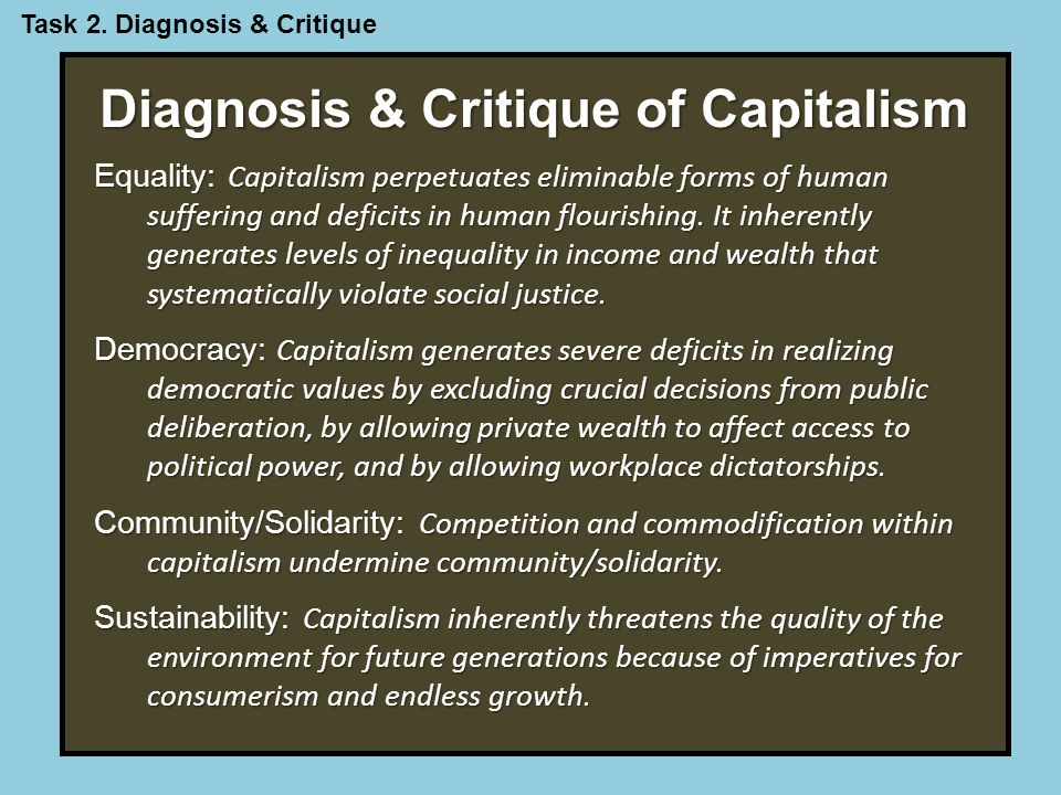 Diagnosis & Critique of Capitalism Equality: Capitalism perpetuates eliminable forms of human suffering and deficits in human flourishing.