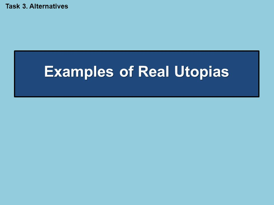 Examples of Real Utopias Task 3. Alternatives
