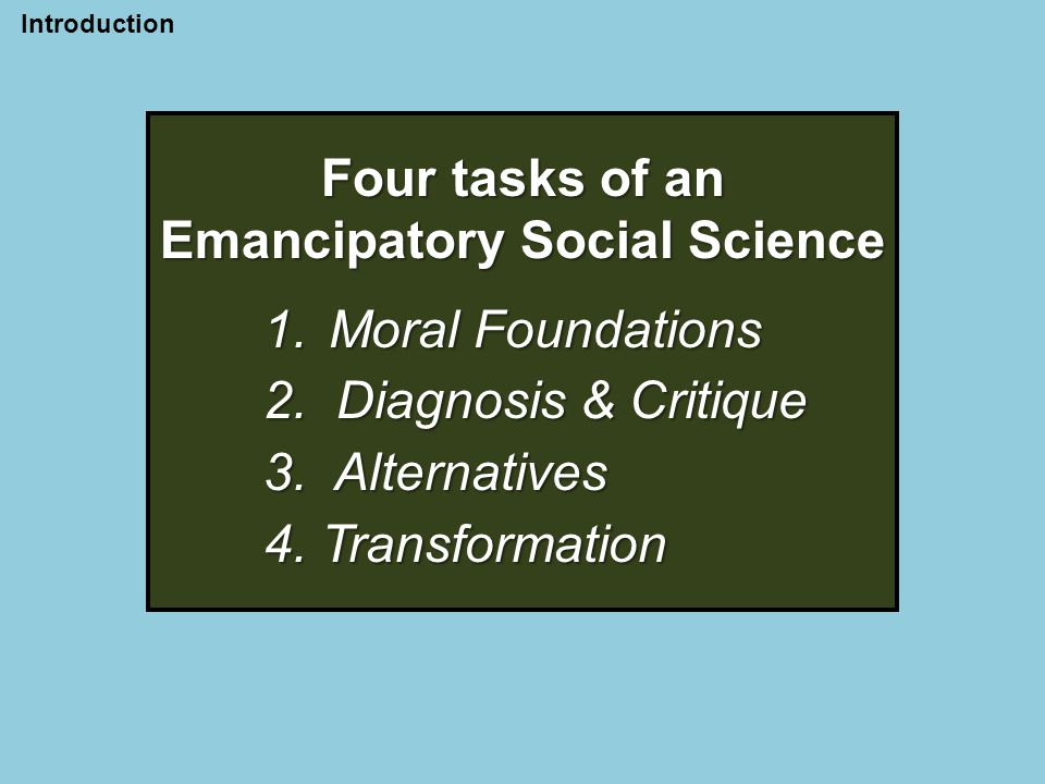 Four tasks of an Emancipatory Social Science 1.Moral Foundations 2.Diagnosis & Critique 3.