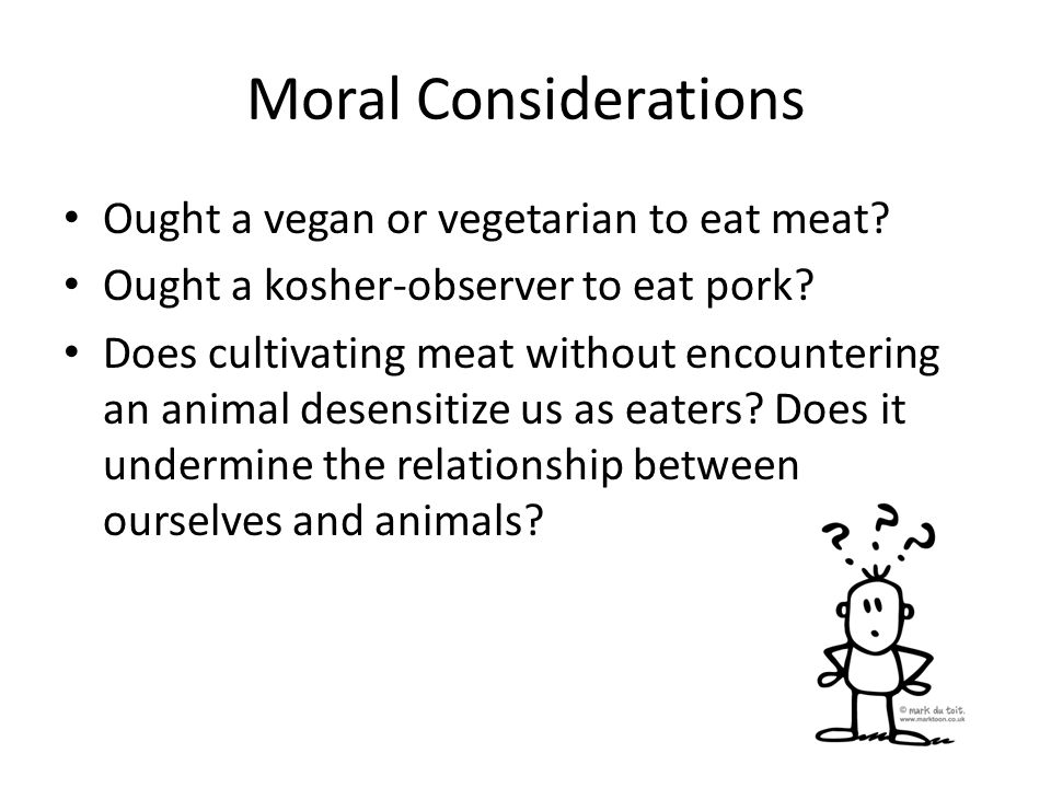 Moral Considerations Ought a vegan or vegetarian to eat meat.