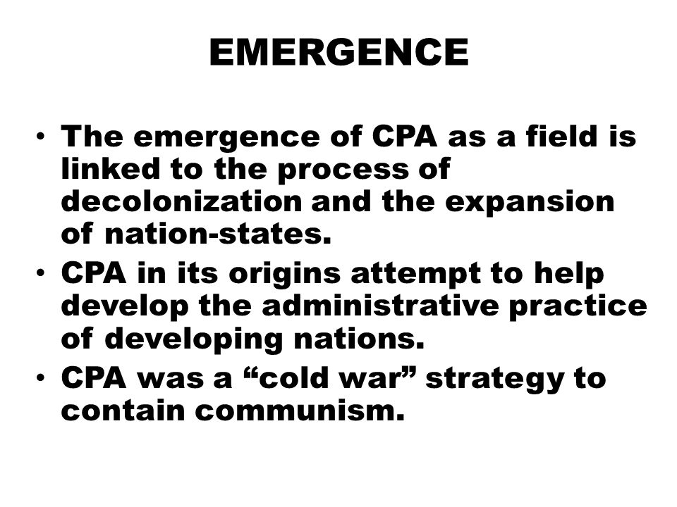 EMERGENCE The emergence of CPA as a field is linked to the process of decolonization and the expansion of nation-states. CPA in its origins attempt to