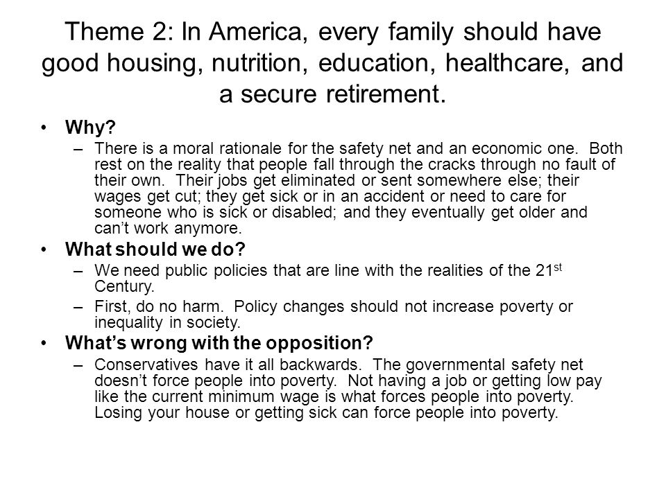 Theme 2: In America, every family should have good housing, nutrition, education, healthcare, and a secure retirement. Why? –There is a moral rational