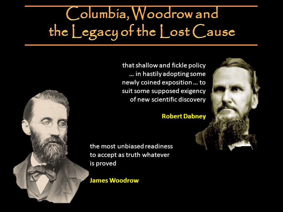 that shallow and fickle policy … in hastily adopting some newly coined exposition … to suit some supposed exigency of new scientific discovery Robert Dabney the most unbiased readiness to accept as truth whatever is proved James Woodrow