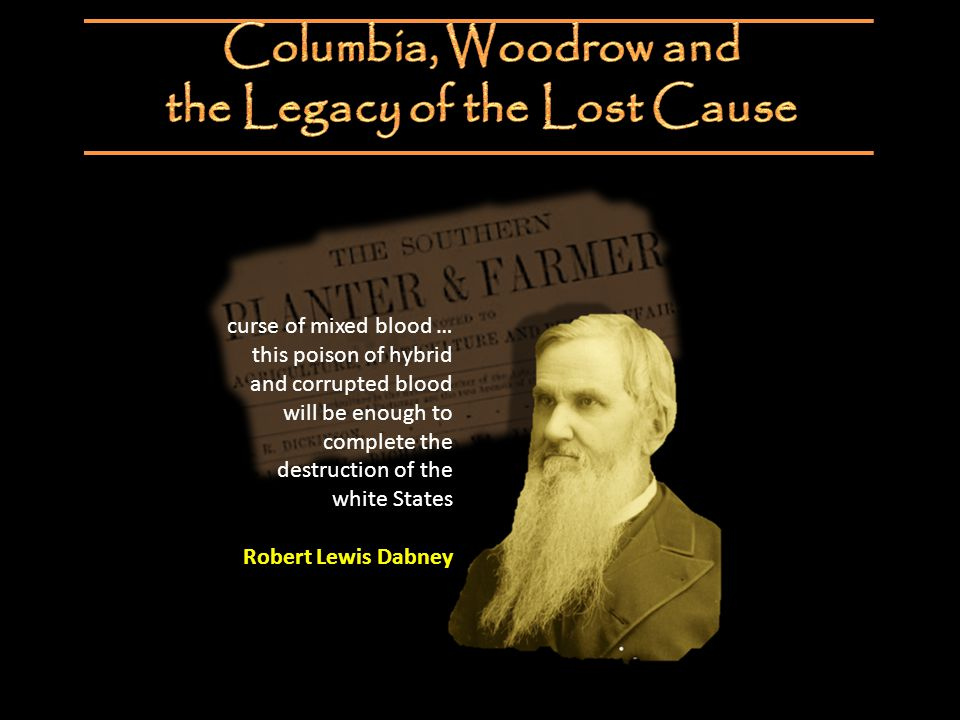 curse of mixed blood … this poison of hybrid and corrupted blood will be enough to complete the destruction of the white States Robert Lewis Dabney