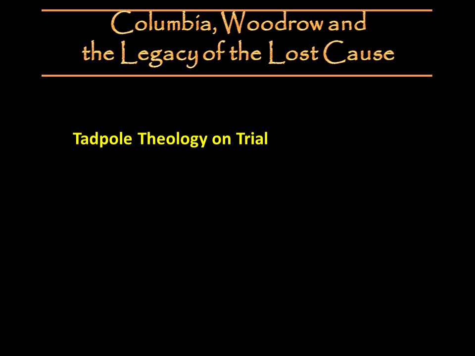 Tadpole Theology on Trial