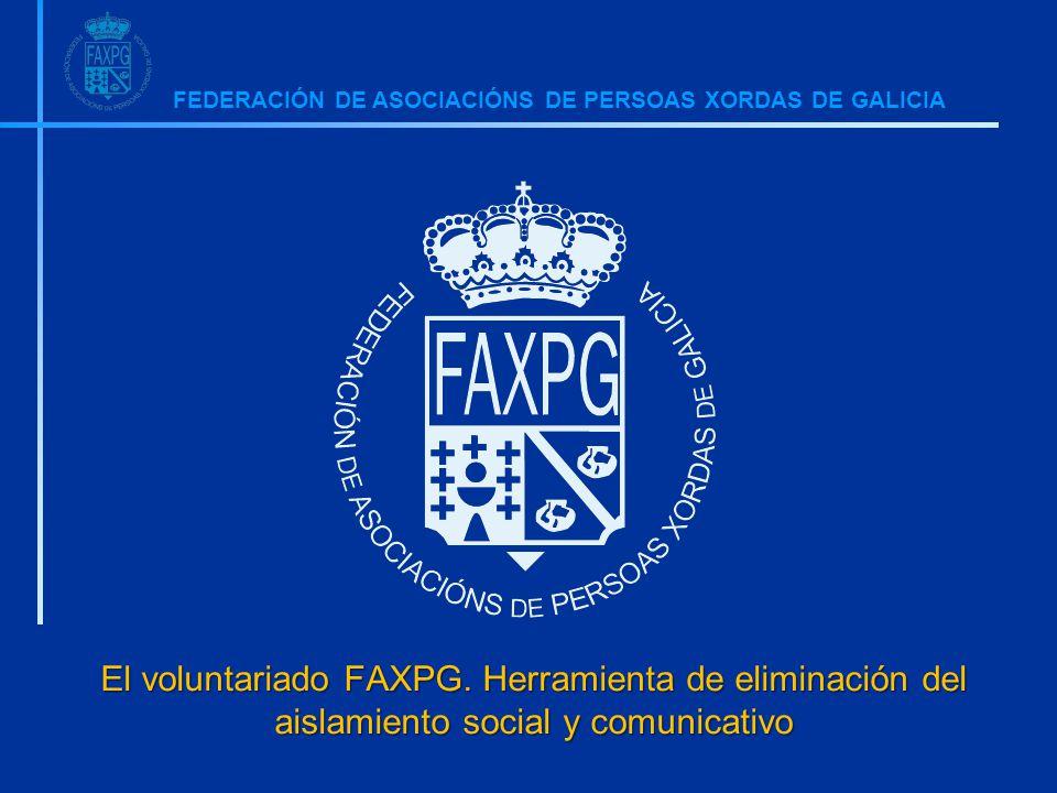 FEDERACIÓN DE ASOCIACIÓNS DE PERSOAS XORDAS DE GALICIA El voluntariado FAXPG.