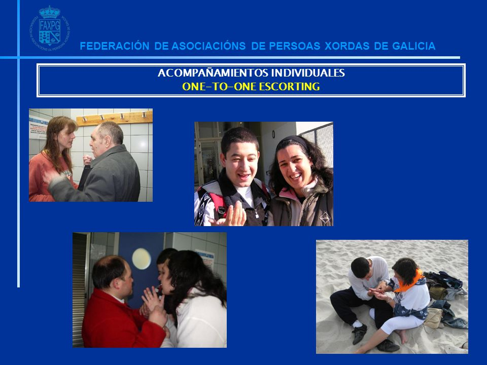 FEDERACIÓN DE ASOCIACIÓNS DE PERSOAS XORDAS DE GALICIA ACOMPAÑAMIENTOS INDIVIDUALES ONE-TO-ONE ESCORTING