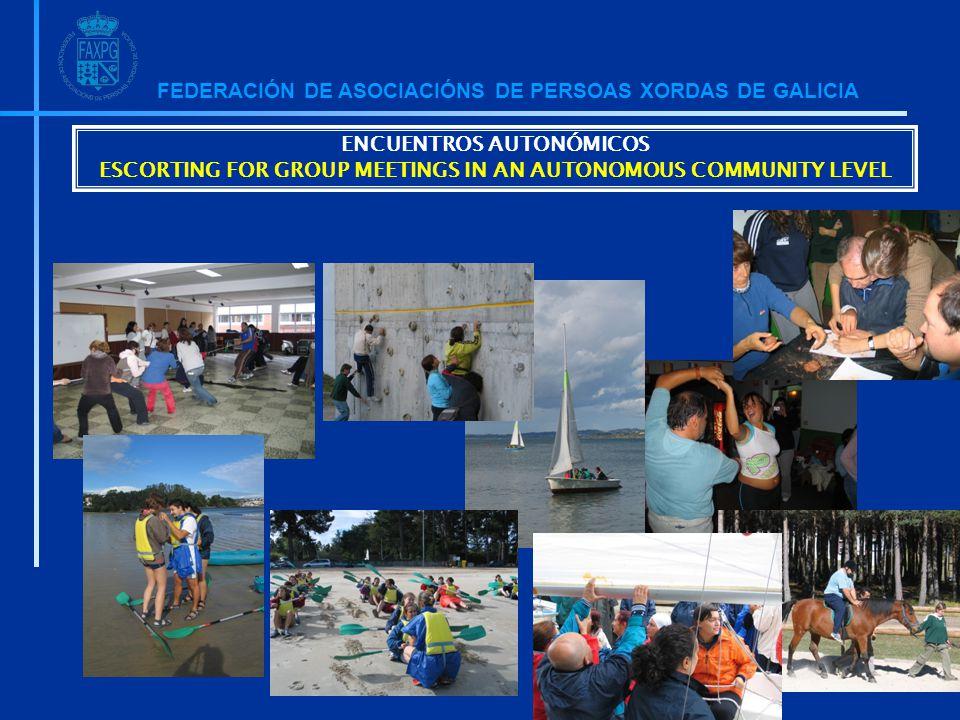 FEDERACIÓN DE ASOCIACIÓNS DE PERSOAS XORDAS DE GALICIA ENCUENTROS AUTONÓMICOS ESCORTING FOR GROUP MEETINGS IN AN AUTONOMOUS COMMUNITY LEVEL