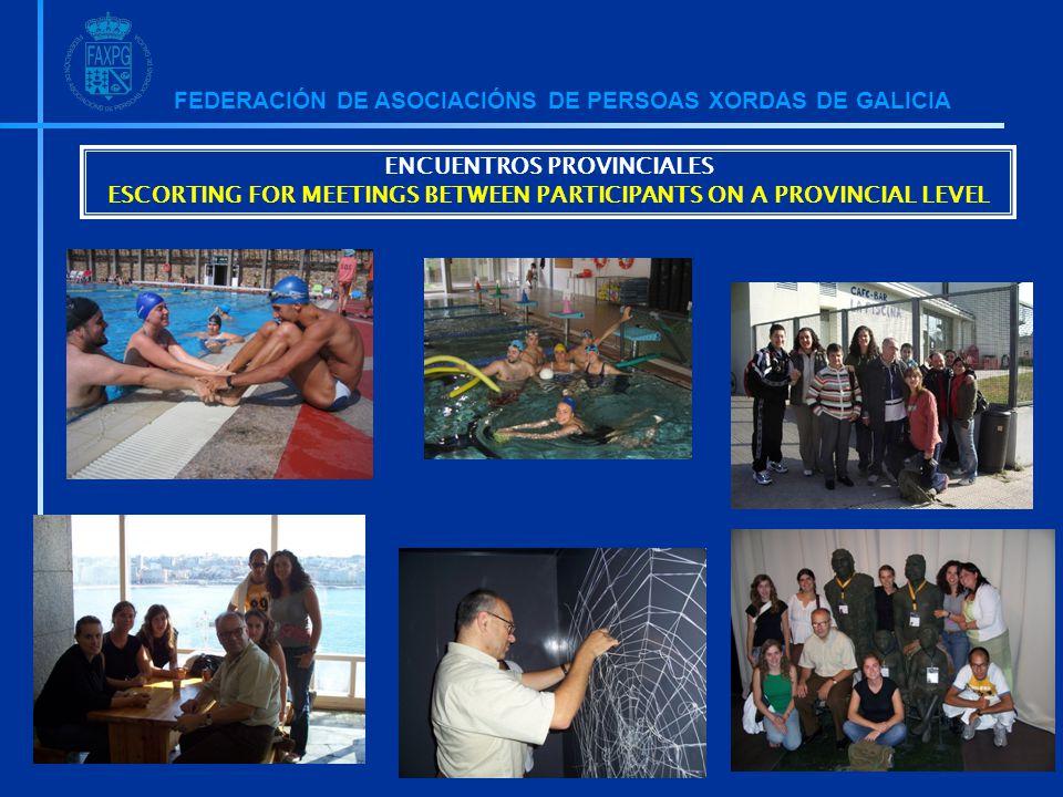 FEDERACIÓN DE ASOCIACIÓNS DE PERSOAS XORDAS DE GALICIA ENCUENTROS PROVINCIALES ESCORTING FOR MEETINGS BETWEEN PARTICIPANTS ON A PROVINCIAL LEVEL