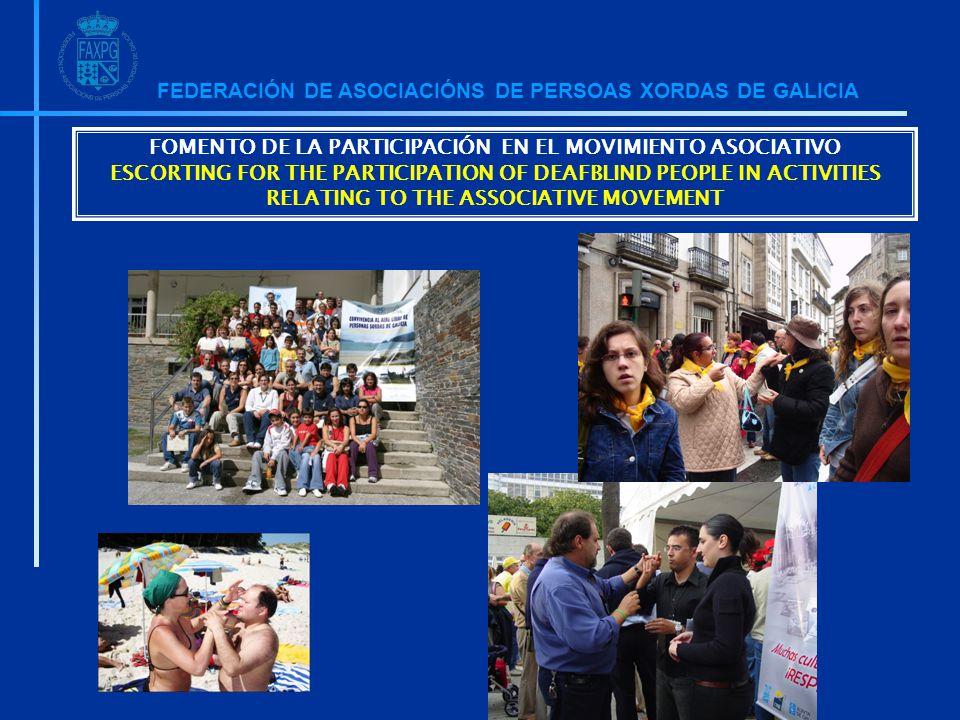 FEDERACIÓN DE ASOCIACIÓNS DE PERSOAS XORDAS DE GALICIA FOMENTO DE LA PARTICIPACIÓN EN EL MOVIMIENTO ASOCIATIVO ESCORTING FOR THE PARTICIPATION OF DEAFBLIND PEOPLE IN ACTIVITIES RELATING TO THE ASSOCIATIVE MOVEMENT