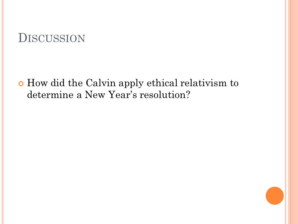 D ISCUSSION How did the Calvin apply ethical relativism to determine a New Year's resolution?