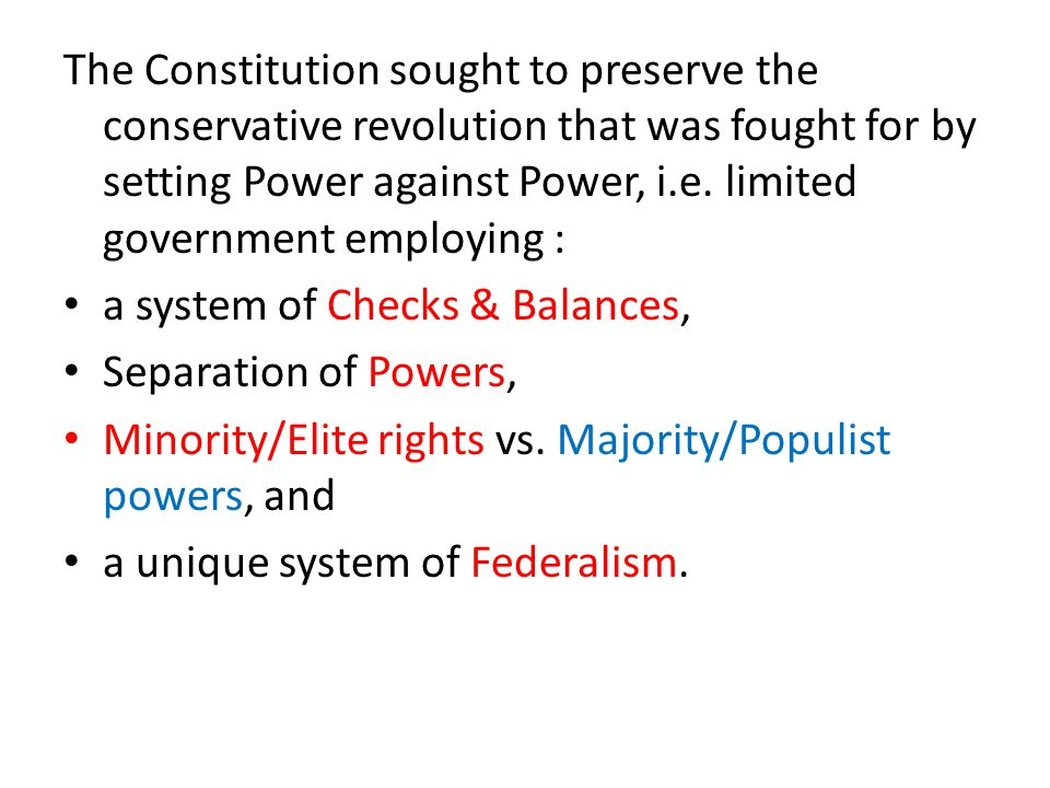 The Constitution sought to preserve the conservative revolution that was fought for by setting Power against Power, i.e.