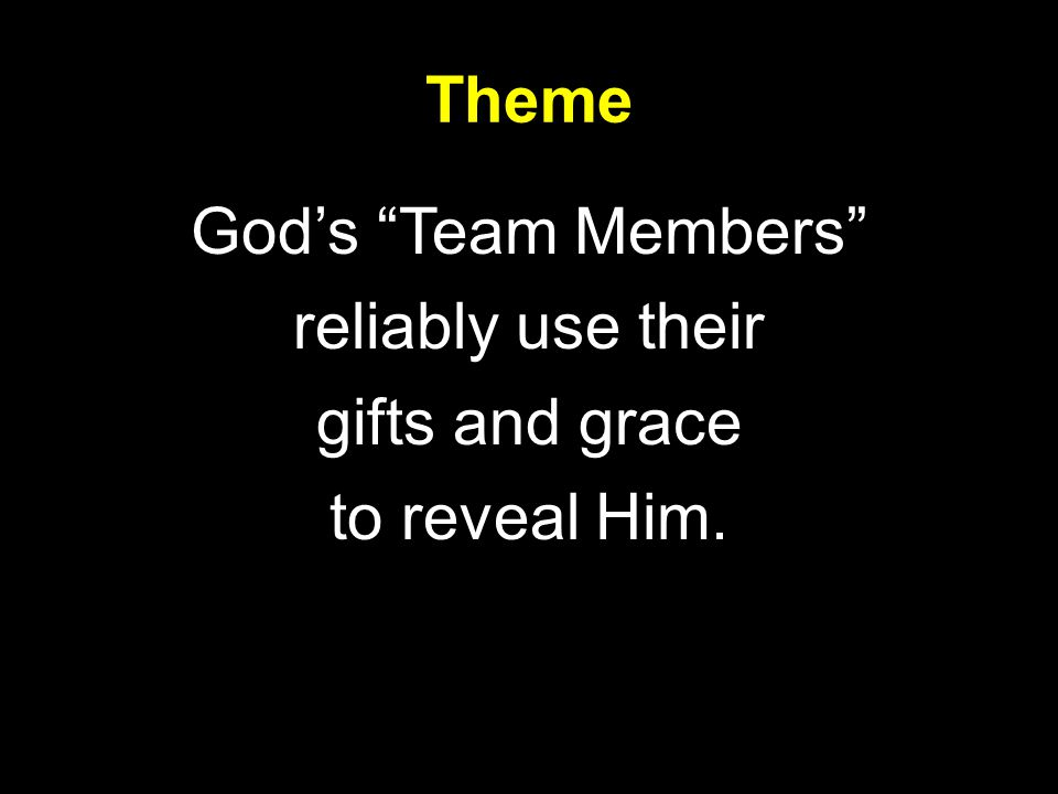 """Theme God's """"Team Members"""" reliably use their gifts and grace to reveal Him."""