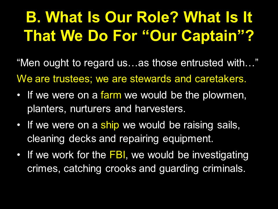 B. What Is Our Role. What Is It That We Do For Our Captain .
