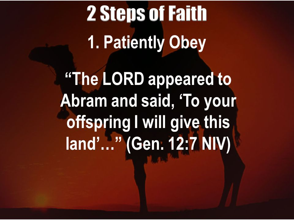 """1. Patiently Obey """"The LORD appeared to Abram and said, 'To your offspring I will give this land'…"""" (Gen. 12:7 NIV)"""