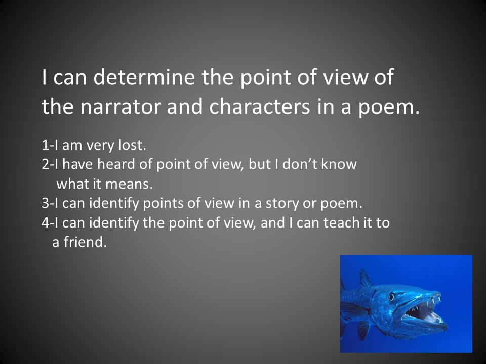 I can determine the point of view of the narrator and characters in a poem.