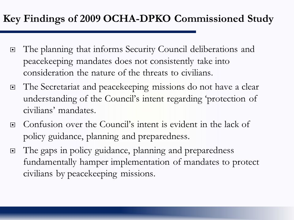 Key Findings of 2009 OCHA-DPKO Commissioned Study  The planning that informs Security Council deliberations and peacekeeping mandates does not consis
