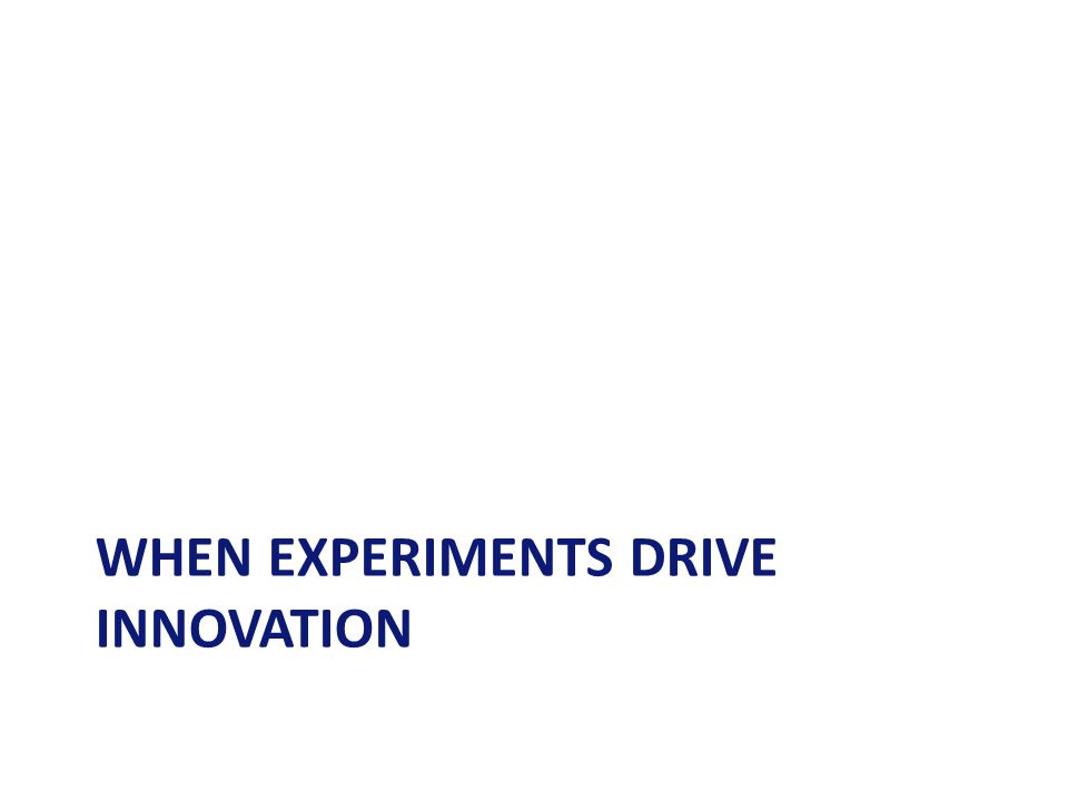 WHEN EXPERIMENTS DRIVE INNOVATION