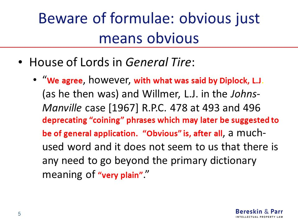 """5 Beware of formulae: obvious just means obvious House of Lords in General Tire: """" We agree, however, with what was said by Diplock, L.J. (as he then"""