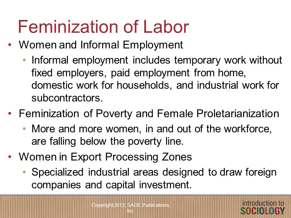 Feminization of Labor Women and Informal Employment Informal employment includes temporary work without fixed employers, paid employment from home, domestic work for households, and industrial work for subcontractors.