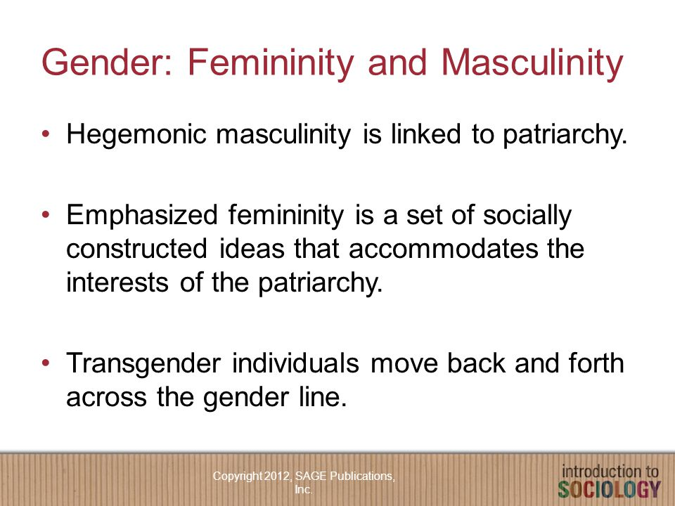 Gender: Femininity and Masculinity Hegemonic masculinity is linked to patriarchy.