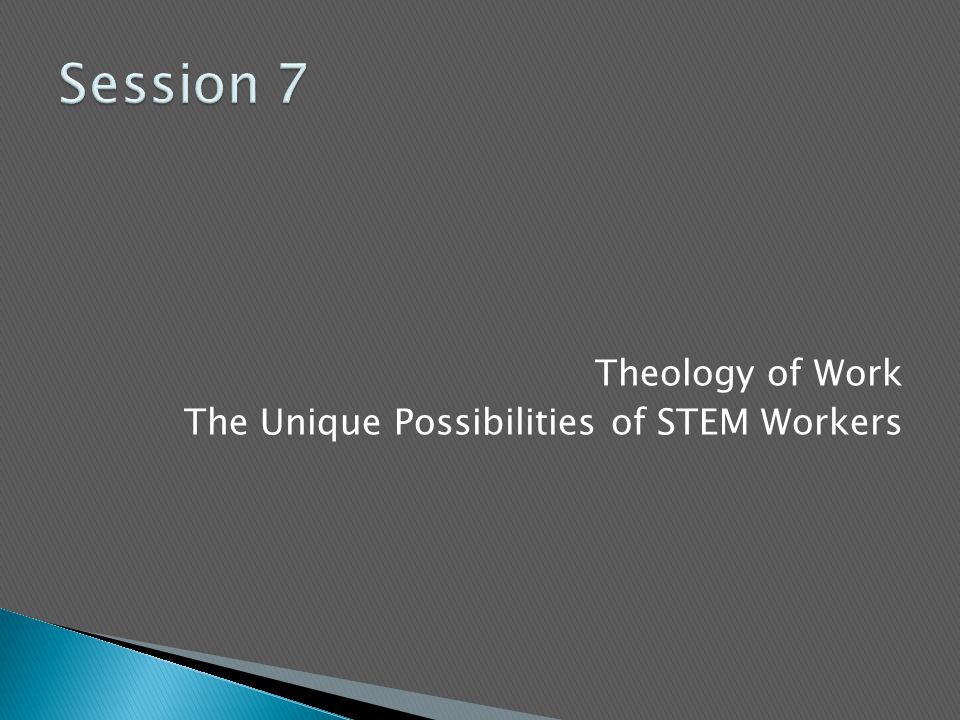 Theology of Work The Unique Possibilities of STEM Workers