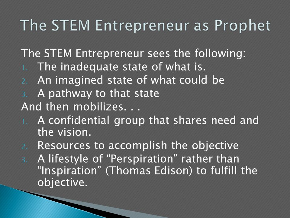 The STEM Entrepreneur sees the following: 1. The inadequate state of what is.