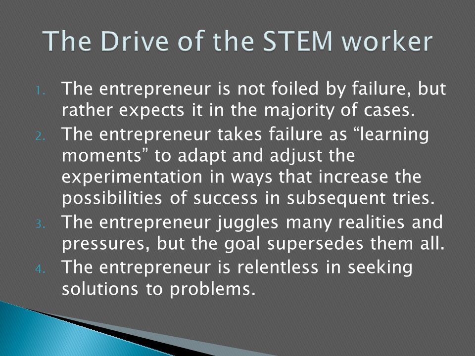 1. The entrepreneur is not foiled by failure, but rather expects it in the majority of cases.