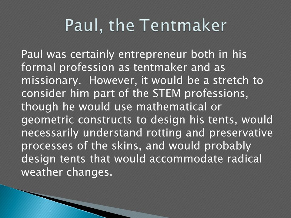 Paul was certainly entrepreneur both in his formal profession as tentmaker and as missionary.