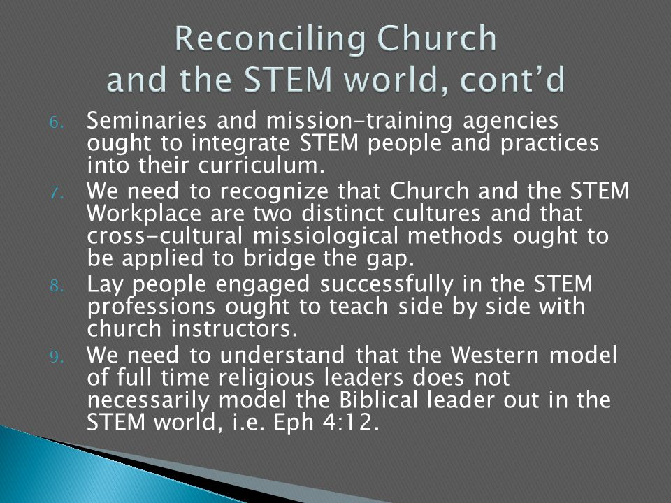 6. Seminaries and mission-training agencies ought to integrate STEM people and practices into their curriculum. 7. We need to recognize that Church an