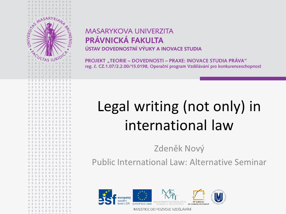 Legal writing (not only) in international law Zdeněk Nový Public International Law: Alternative Seminar