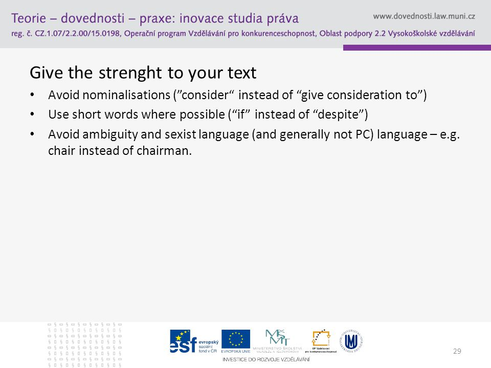 Give the strenght to your text Avoid nominalisations ( consider instead of give consideration to ) Use short words where possible ( if instead of despite ) Avoid ambiguity and sexist language (and generally not PC) language – e.g.
