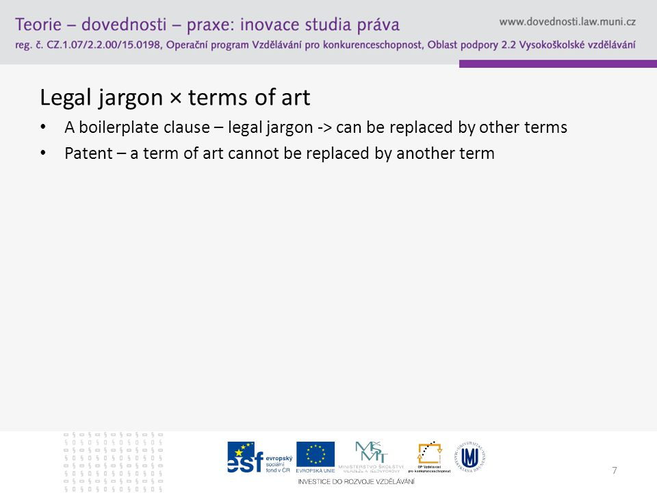 Legal jargon × terms of art A boilerplate clause – legal jargon -> can be replaced by other terms Patent – a term of art cannot be replaced by another term 7